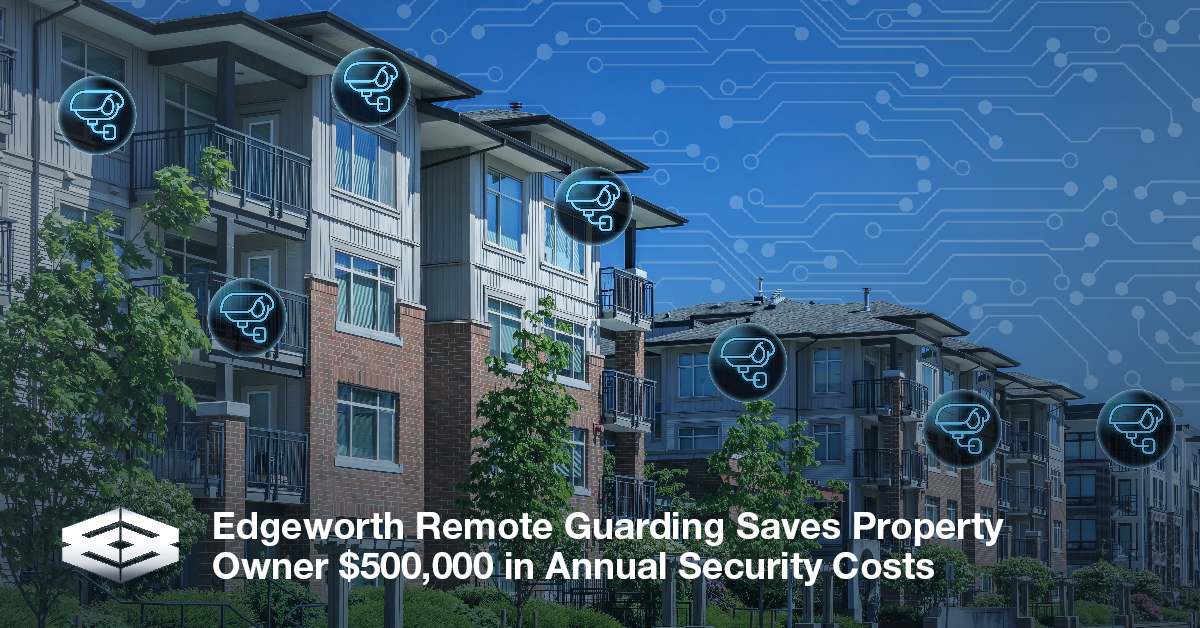 Remote Guarding Saves Multi-Family Residential Company $500,000 Annually in Security Costs