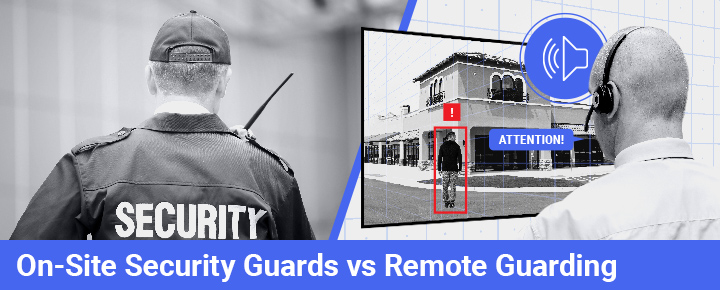 On-Site Security Guards vs Remote Guarding