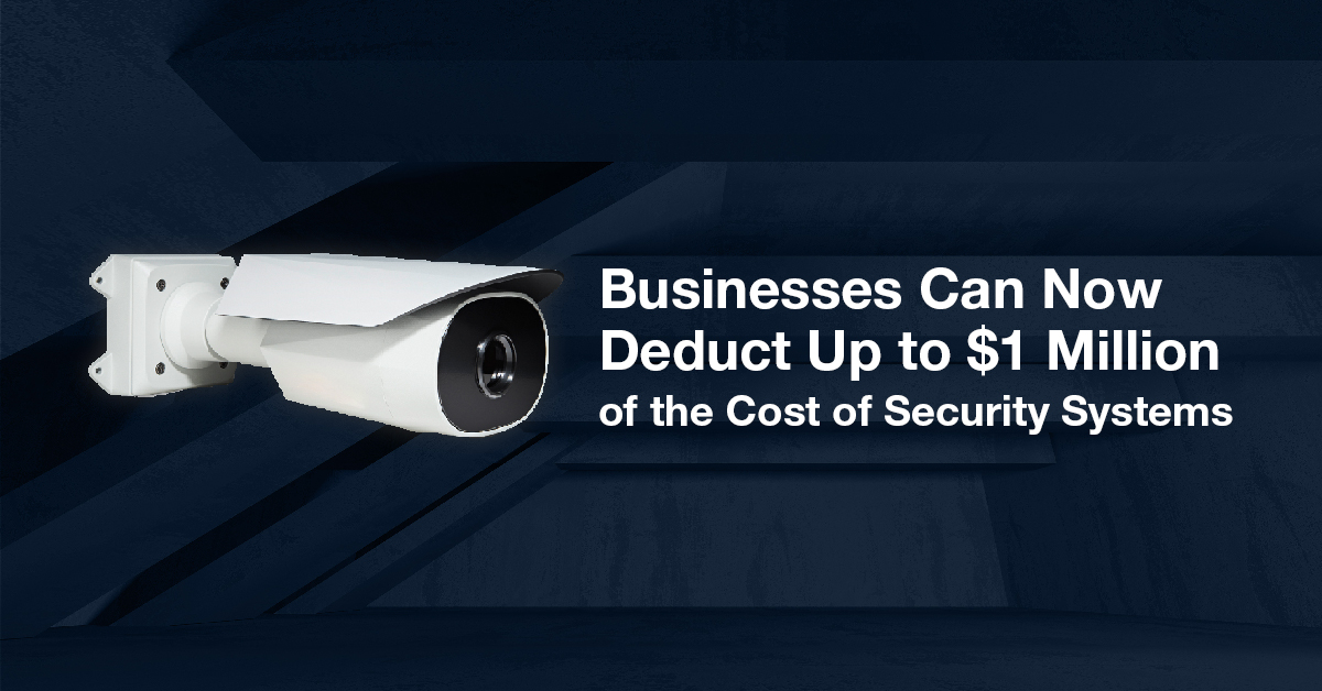 New Tax Incentives Make It Easier for U.S. Businesses to Invest in Alarm and Security Systems